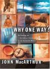 Why One Way? - John F. MacArthur Jr.