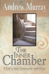 The Inner Chamber: A Call to Daily Communion with Christ - Andrew Murray