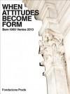 When Attitudes Become Form: Bern 1969/Venice 2013 - Germano Celant