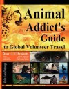 Animal Addict's Guide to Global Volunteer Travel: The Ultimate Reference for Helping Animals Along the Road Best Traveled - Nola Lee Kelsey, Tony James Slater, Laurie McAndish King