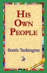His Own People - Booth Tarkington, 1st World Library
