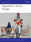 Napoleon's Swiss Troops (Men-At-Arms - David Greentree, Gerry Embleton