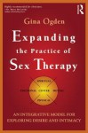 Expanding the Practice of Sex Therapy: An Integrative Model for Exploring Desire and Intimacy - Gina Ogden