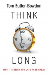 Think Long: Why It's Never Too Late To Be Great - Tom Butler-Bowdon