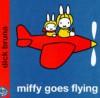Miffy goes flying - Dick Bruna