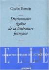 Dictionnaire égoïste de la littérature française - Charles Dantzig