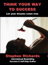 Think Your way to Success: Let Your Dreams Run Free - Stephen Richards