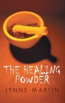 The Healing Powder: At What Price a Cure? at What Cost a Miracle? - Lynne Martin