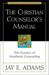 Christian Counselor's Manual, The - Jay E. Adams