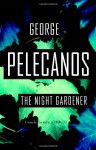 The Night Gardener - George Pelecanos