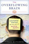 The Overflowing Brain: Information Overload and the Limits of Working Memory - Torkel Klingberg