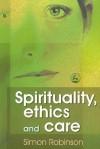 Spirituality, Ethics, and Care - Simon Robinson