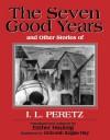 The Seven Good Years: And Other Stories of I. L. Peretz - I.L. Peretz, Deborah Kogan Ray