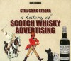 Still Going Strong: A History of Scotch Whisky Advertising - John Hughes
