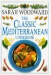 The Classic Mediterranean Cookbook (Classic Cookbook) - Sarah Woodward