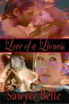 Love of a Lioness - Sawyer Belle