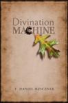 Divination Machine - F. Daniel Rzicznek