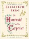 The Handmaid and the Carpenter (Audio) - Elizabeth Berg