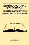 Democracy and Education - An Introduction to the Philosophy of Education - John Dewey