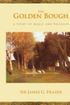 The Golden Bough, Abridged Edition: A Study In Magic And Religion - James George Frazer
