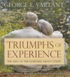 Triumphs of Experience: The Men of the Harvard Grant Study - George E Vaillant, Don Hagen