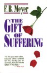 The Gift of Suffering - F.B. Meyer