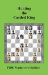 Hunting the Castled King - Eric Schiller