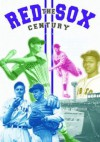The Red Sox Century: Voices and Memories from Fenway Park - Alan Ross