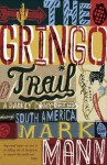 The Gringo Trail: A Darkly Comic Road Trip Through South America - Mark Mann