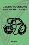 Celtic Folklore - Welsh and Manx - Volume II - John Rhys