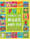 Fun Things to Make and Do - Kath Smith, Charlotte Stowell, Gary Walton