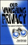 Our Vanishing Privacy: And What You Can Do to Protect Yours - Robert Ellis Smith