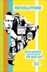 Revolution!: South America and the Rise of the New Left - Nikolas Kozloff
