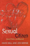 The Sexual Citizen: Queer Politics and Beyond - David Bell