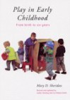 Play in Early Childhood: From Birth to Six Years - Mary D. Sheridan