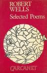 Robert Wells: Selected Poems - Robert Wells