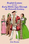 English Costume from the Early Middle Ages Through the Sixteenth Century - Iris Brooke
