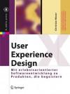 User Experience Design: Mit Erlebniszentrierter Softwareentwicklung Zu Produkten, Die Begeistern - Christian Moser