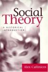 Social Theory: A Historical Introduction - Alex Callinicos, Alex Callincos
