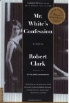 Mr. White's Confession - Robert Clark