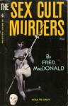 The Sex Cult Murders - Charles Nuetzel, Fred MacDonald