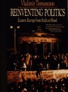 Reinventing Politics: Eastern Europe from Stalin to Havel - Vladimir Tismaneanu