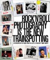 Rock'N'Roll Photography is the New Trainspotting: A Retrospective of Work from the Last 30 Years - Tony Mott