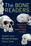 The Bone Readers: SCIENCE AND POLITICS IN HUMAN ORIGINS RESEARCH - Claudio Tuniz, Richard Gillespie, Cheryl Jones