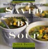 Saved By Soup: More Than 100 Delicious Low-Fat Soups To Eat And Enjoy Every Day - Judith Barrett