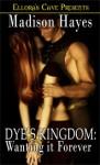 Dye's Kingdom: Wanting It Forever (Kingdom, # 2) - Madison Hayes