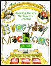 Everyday Machines: Amazing Devices We Take for Granted - David Burnie, John Kelly, Obin