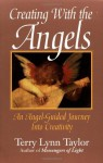 Creating with the Angels: An Angel-Guided Journey Into Creativity - Terry Lynn Taylor