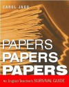 Papers, Papers, Papers: An English Teacher's Survival Guide - Carol Jago