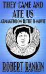 They Came and Ate Us - Armageddon II: The B-Movie (Armageddon Trilogy) - Robert Rankin